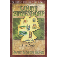 Count Zinzendorf: Firstfruit (CHRISTIAN HEROES: THEN & NOW)