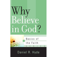 Why Believe in God? by Daniel R. Hyde (Booklet)