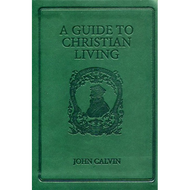 A Guide to Christian Living by John Calvin (Softcover)