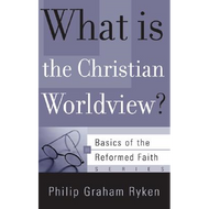 What is the Christian Worldview? by Philip Graham Ryken (Booklet)