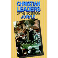 Christian Leaders of the 18th Century by J.C. Ryle (Paperback)