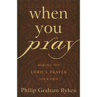 When You Pray by Philip Graham Ryken (Paperback)
