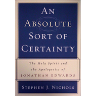 An Absolute Sort of Certainty by Stephen J. Nichols (Paperback)