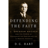 Defending the Faith by D.G. Hart  (Paperback)