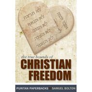 The True Bounds of Christian Freedom by Samuel Bolton (Paperback)