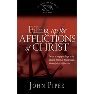 Filling up the Afflictions of Christ  by John Piper (Hardcover)