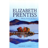 Elizabeth Prentiss: 'More Love to Thee' by Sharon James (Hardcover)