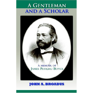 A Gentleman and a Scholar: Memoir of James P. Boyce by John A. Broadus (Hardcover)