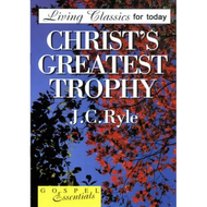 Christ's Greatest Trophy by J.C. Ryle (Booklet)