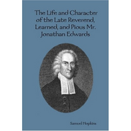 The Life and Character of the Late Reverend, Learned, and Pious Mr. Jonathan Edwards by Samuel Hopkins (Paperback)