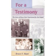 For a Testimony by Bruce F. Hunt (Paperback)