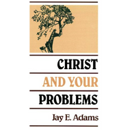 Christ and Your Problems by Jay E. Adams (Booklet)