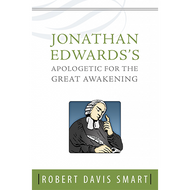 Jonathan Edwards's Apologetic For the Great Awakening by Robert Davis Smart (Hardcover)