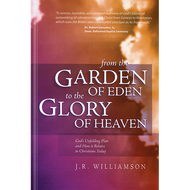 From the Garden of Eden to the Glory of Heaven by J.R. Williamson (Paperback)