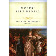 Moses' Self-Denial by Jeremiah Burroughs (Hardcover)