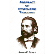 Abstract of Systematic Theology by James P. Boyce (Hardcover)