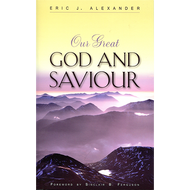 Our Great God and Saviour by Eric J. Alexander (Paperback)
