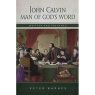 John Calvin: Man of God's Word by Peter Barnes (Paperback)