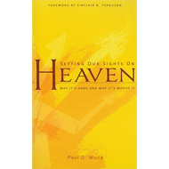 Setting our Sights on Heaven by Paul D. Wolfe (Paperback)
