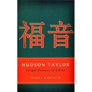 Hudson Taylor, Gospel Pioneer to China by Vance Christie (Paperback)