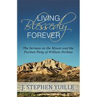 Living Blessedly Forever by J. Stephen Yuille (Paperback)