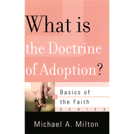 What is the Doctrine of Adoption? by Michael A. Milton (Booklet)