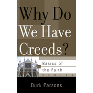 Why do We Have Creeds? by Burk Parsons (Booklet)