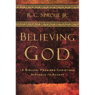 Believing God by R.C. Sproul Jr.