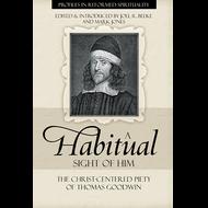 A Habitual Sight of Him Edited by Joel R. Beeke & Mark Jones (Paperback)