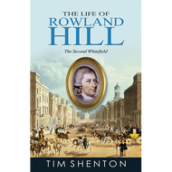 The Life of Rowland Hill by Tim Shenton (Paperback)