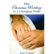 The Christian Wedding in a Changing World by Albert N. Martin (Booklet)