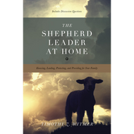 The Shepherd Leader at Home by Timothy Z. Witmer (Paperback)
