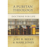 A Puritan Theology: Doctrine for Life by Joel R. Beeke & Mark Jones (Hardcover)