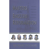 Masters of the English Reformation by Sir Marcus L. Loane (Hardcover)