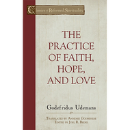 The Practice of Faith, Hope, and Love by Godefridus Udemans (Paperback)