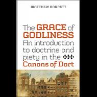 The Grace of Godliness by Matthew Barrett (Paperback)