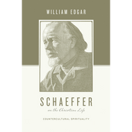 Schaeffer on the Christian Life by William Edgar (Paperback)