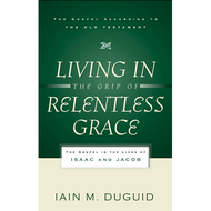 Living in the Grip of Relentless Grace by Iain M. Duguid (Paperback)