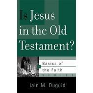 Is Jesus in the Old Testament? by Iain M. Duguid (Booklet)