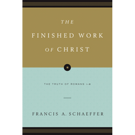 The Finished Work of Christ by Francis A. Schaeffer (Paperback)