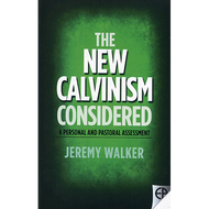 The New Calvinism Considered by Jeremy Walker (Paperback)