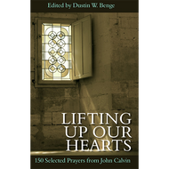Lifting Up Our Hearts by John Calvin (Hardcover)