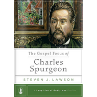 The Gospel Focus of Charles Spurgeon by Steven J. Lawson  (Hardcover)