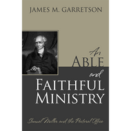 An Able and Faithful Ministry by James M. Garretson (Hardcover)