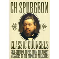 Classic Counsels by C.H. Spurgeon