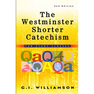 The Westminster Shorter Catechism, For Study Classes, 2nd Ed. by G.I. Williamson (Paperback)