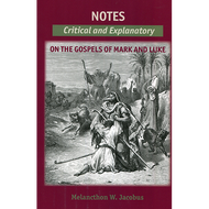 Notes Critical and Explanatory on the Gospels of Mark and Luke by Melancthon W. Jacobus (Paperback)