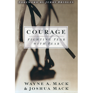 Courage: Fighting Fear with Fear by Wayne A. Mack & Joshua Mack (Paperback)