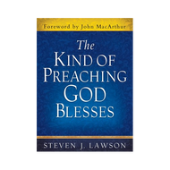 The Kind of Preaching God Blesses by Steven J. Lawson (Hardcover)