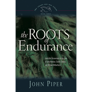 The Roots of Endurance by John Piper (Paperback)